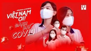 """""""Việt Nam ơi! Đánh bay COVID"""" - Viết tiếp tinh thần vượt qua khó khăn của dân tôc Việt"""